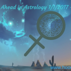 This Week Ahead in Astrology January 1st, 2017 – January 8th, 2017