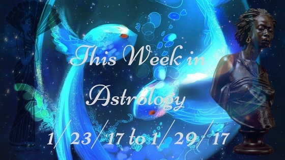 This Week in Astrology 1/23/17 to1/29/17