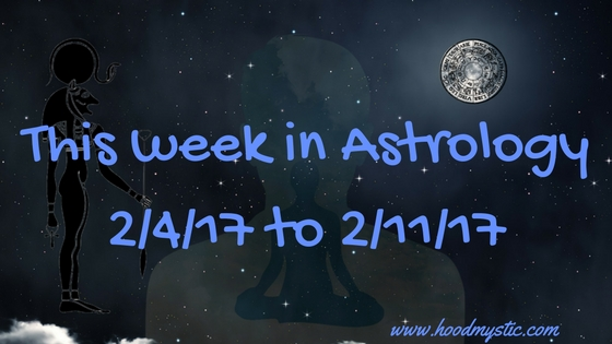 This week in Astrology 2/4/17 to2/11/17