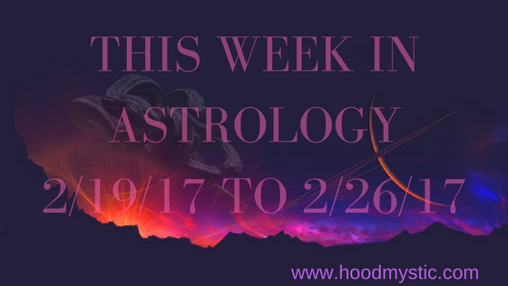 This Week in Astrology 2/19/17 to2/26/17