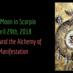 Full Moon in Scorpio April 29th, 2018 |Magic and the Alchemy of Manifestation
