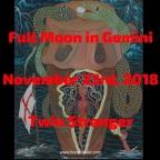 Full Moon in Gemini   November 23rd, 2018   Twin Stranger