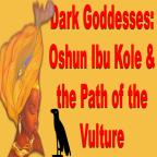 Oshun Ibu Kole and the Path of the Vulture